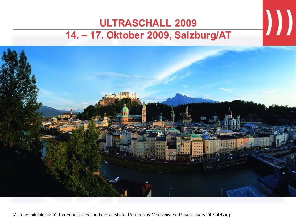 © Universitätsklinik für Fauenheilkunde und Geburtshilfe. Paracelsus Medizinische Privatuniversität Salzburg ULTRASCHALL 2009 14. – 17. Oktober 2009,