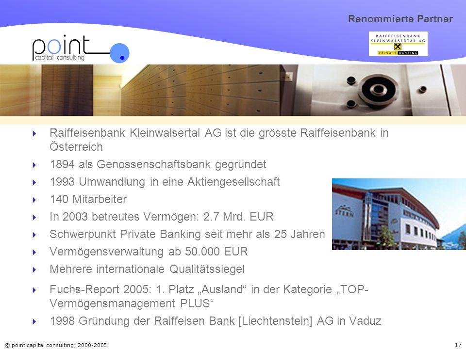 © point capital consulting; 2000-2005 17 Renommierte Partner Raiffeisenbank Kleinwalsertal AG ist die grösste Raiffeisenbank in Österreich 1894 als Ge