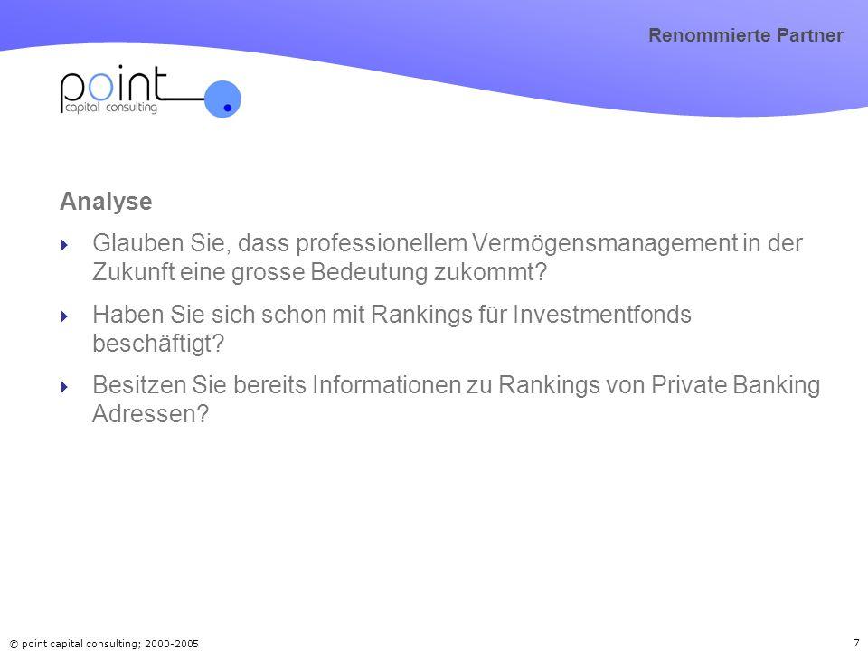 © point capital consulting; 2000-2005 7 Renommierte Partner Analyse Glauben Sie, dass professionellem Vermögensmanagement in der Zukunft eine grosse B
