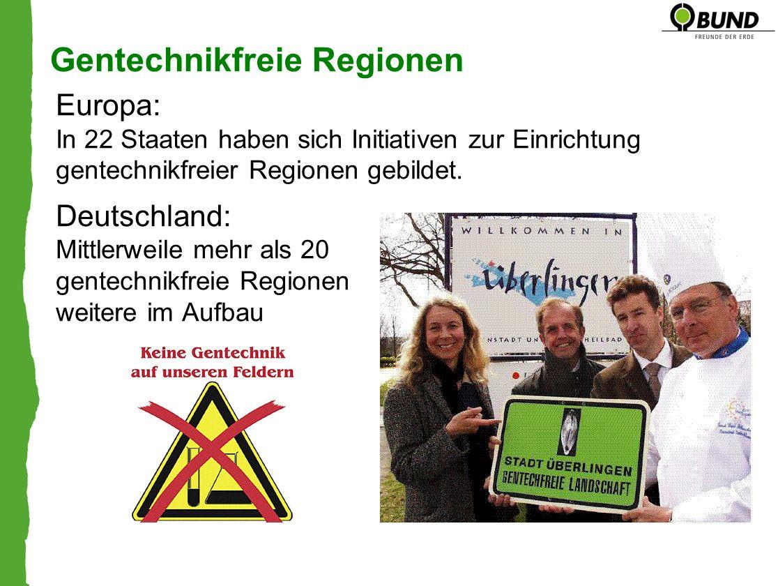 Gentechnikfreie Regionen Europa: In 22 Staaten haben sich Initiativen zur Einrichtung gentechnikfreier Regionen gebildet. Deutschland: Mittlerweile me