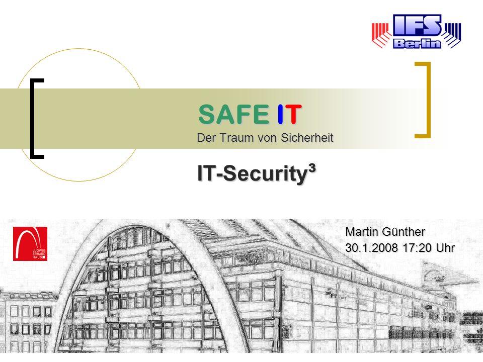 SAFE IT SAFE IT Der Traum von Sicherheit IT-Security ³ Martin Günther 30.1.2008 17:20 Uhr
