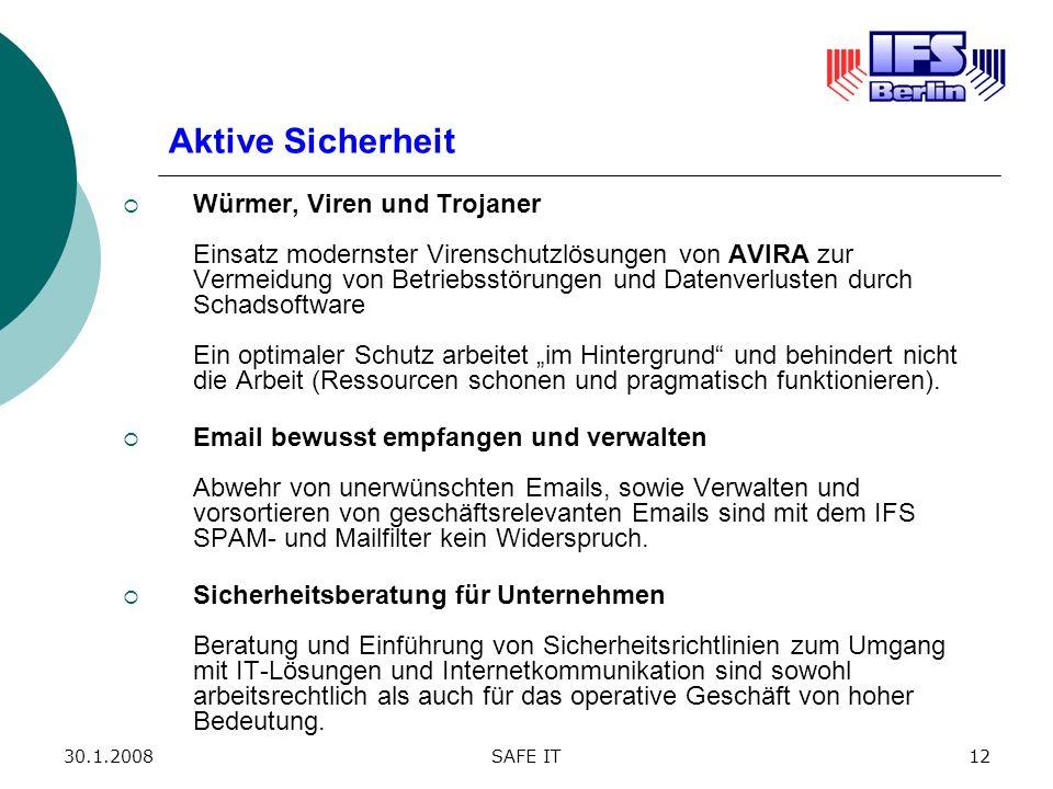 30.1.2008SAFE IT12 Aktive Sicherheit Würmer, Viren und Trojaner Einsatz modernster Virenschutzlösungen von AVIRA zur Vermeidung von Betriebsstörungen