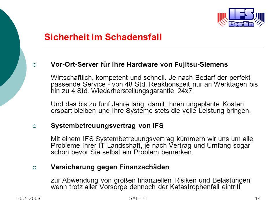 30.1.2008SAFE IT14 Sicherheit im Schadensfall Vor-Ort-Server für Ihre Hardware von Fujitsu-Siemens Wirtschaftlich, kompetent und schnell. Je nach Beda