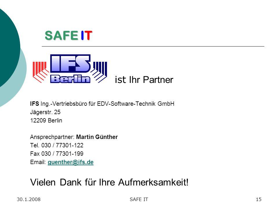 30.1.2008SAFE IT15 SAFE IT ist Ihr Partner IFS Ing.-Vertriebsbüro für EDV-Software-Technik GmbH Jägerstr. 25 12209 Berlin Ansprechpartner: Martin Günt
