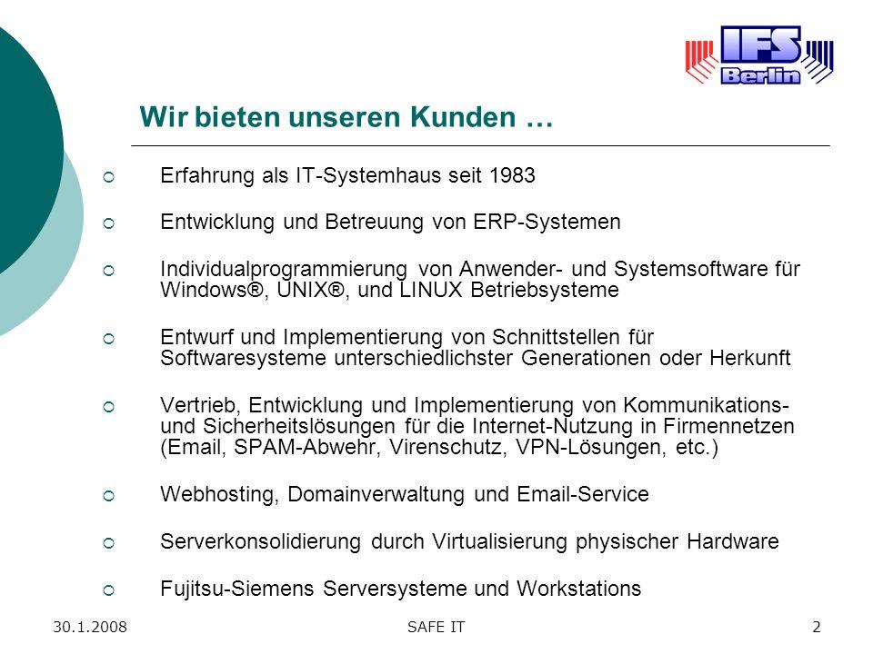 30.1.2008SAFE IT2 Wir bieten unseren Kunden … Erfahrung als IT-Systemhaus seit 1983 Entwicklung und Betreuung von ERP-Systemen Individualprogrammierun