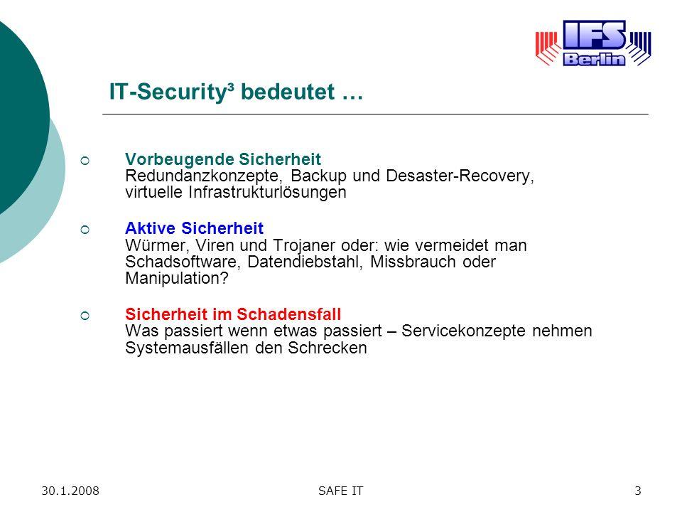 30.1.2008SAFE IT3 IT-Security³ bedeutet … Vorbeugende Sicherheit Redundanzkonzepte, Backup und Desaster-Recovery, virtuelle Infrastrukturlösungen Akti