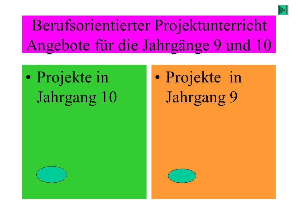 Berufsorientierter Projektunterricht Angebote für die Jahrgänge 9 und 10 Projekte in Jahrgang 10 Projekte in Jahrgang 9