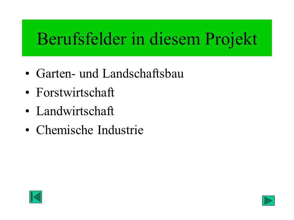 Berufsfelder in diesem Projekt Garten- und Landschaftsbau Forstwirtschaft Landwirtschaft Chemische Industrie