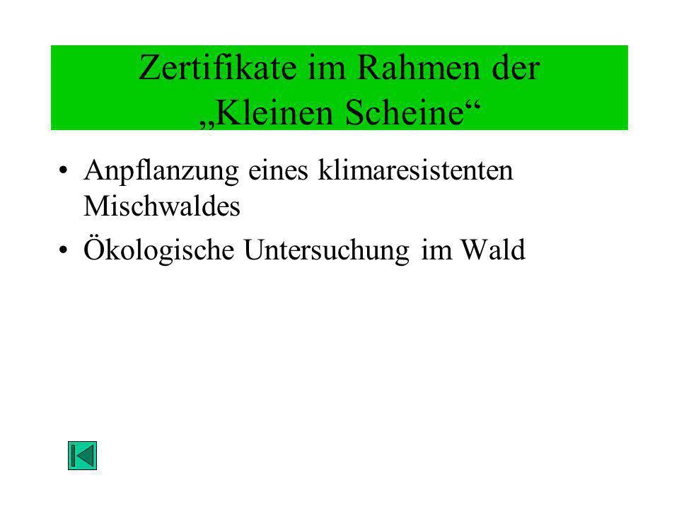 Zertifikate im Rahmen der Kleinen Scheine Anpflanzung eines klimaresistenten Mischwaldes Ökologische Untersuchung im Wald