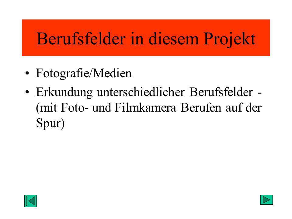 Berufsfelder in diesem Projekt Fotografie/Medien Erkundung unterschiedlicher Berufsfelder - (mit Foto- und Filmkamera Berufen auf der Spur)