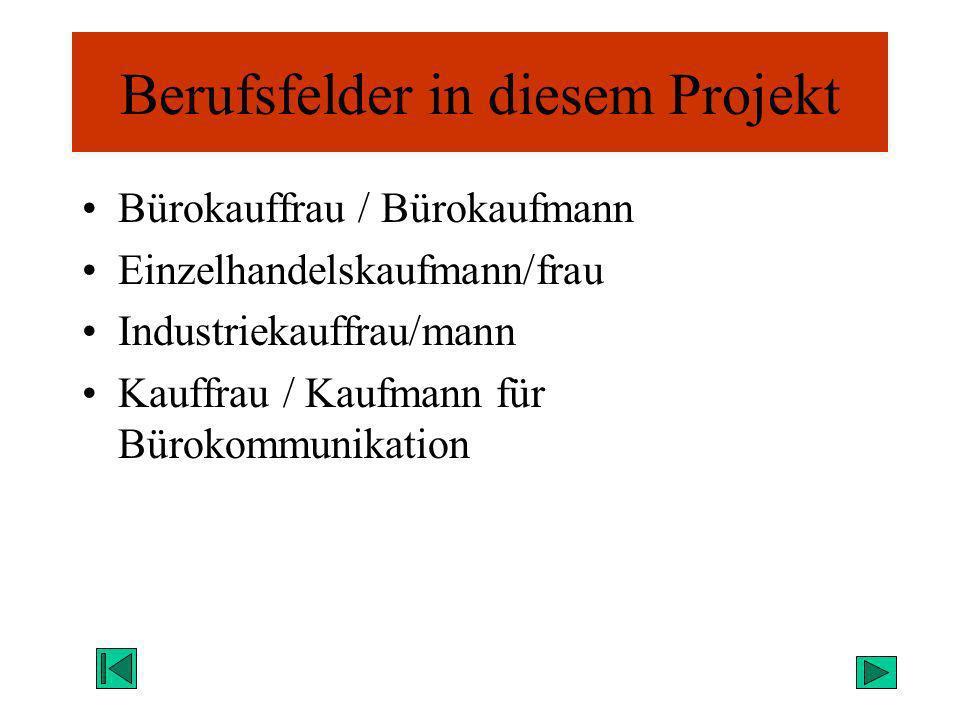 Berufsfelder in diesem Projekt Bürokauffrau / Bürokaufmann Einzelhandelskaufmann/frau Industriekauffrau/mann Kauffrau / Kaufmann für Bürokommunikation