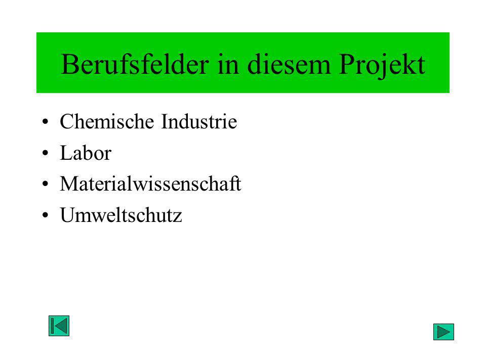 Berufsfelder in diesem Projekt Chemische Industrie Labor Materialwissenschaft Umweltschutz
