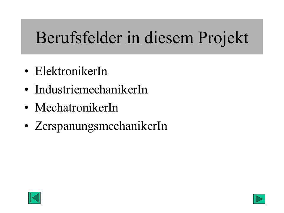 Berufsfelder in diesem Projekt ElektronikerIn IndustriemechanikerIn MechatronikerIn ZerspanungsmechanikerIn