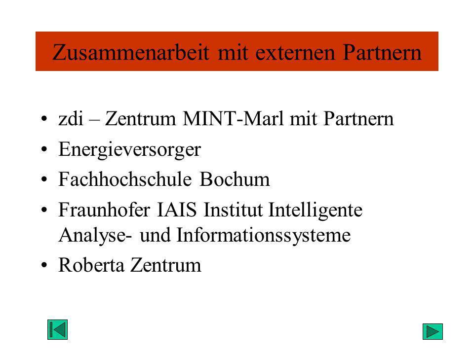 Zusammenarbeit mit externen Partnern zdi – Zentrum MINT-Marl mit Partnern Energieversorger Fachhochschule Bochum Fraunhofer IAIS Institut Intelligente