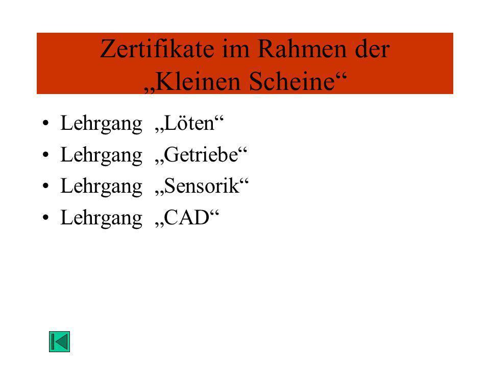 Zertifikate im Rahmen der Kleinen Scheine Lehrgang Löten Lehrgang Getriebe Lehrgang Sensorik Lehrgang CAD