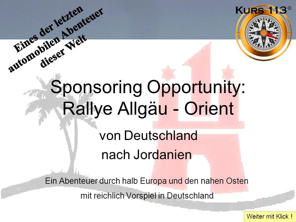 Sponsoring Opportunity: Rallye Allgäu - Orient von Deutschland nach Jordanien Ein Abenteuer durch halb Europa und den nahen Osten mit reichlich Vorspiel in Deutschland Weiter mit Klick !