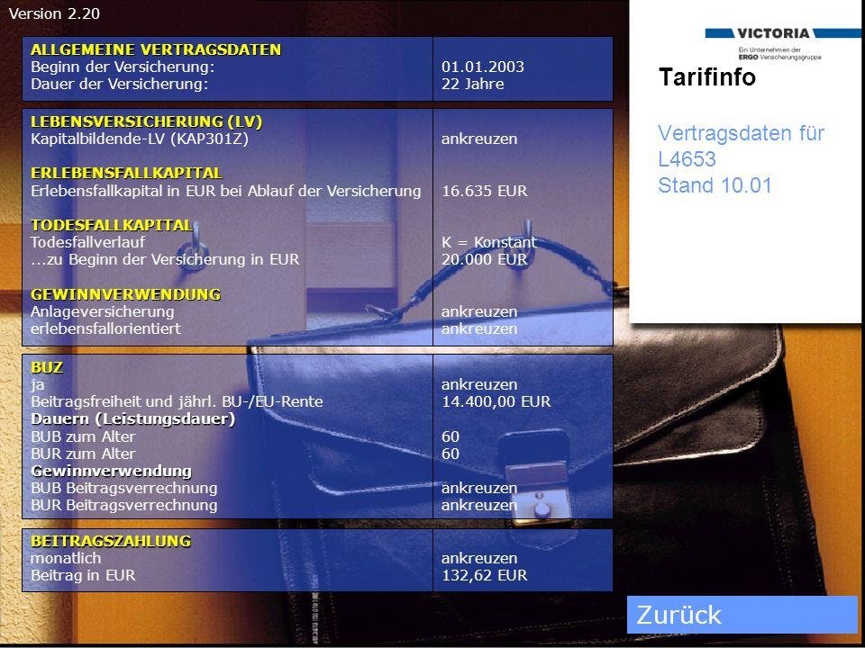 Version 2.20 Tarifinfo Vertragsdaten für L4653 Stand 10.01 ALLGEMEINE VERTRAGSDATEN Beginn der Versicherung: Dauer der Versicherung: LEBENSVERSICHERUN