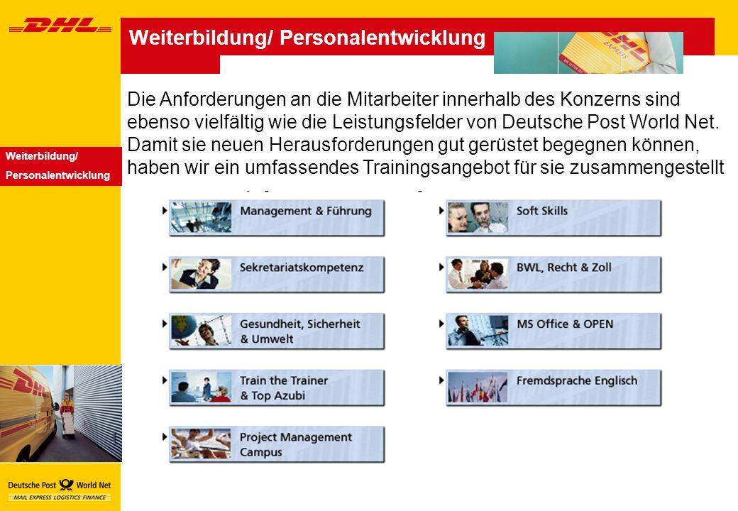 Weiterbildung/ Personalentwicklung Weiterbildung/ Personalentwicklung Die Anforderungen an die Mitarbeiter innerhalb des Konzerns sind ebenso vielfältig wie die Leistungsfelder von Deutsche Post World Net.