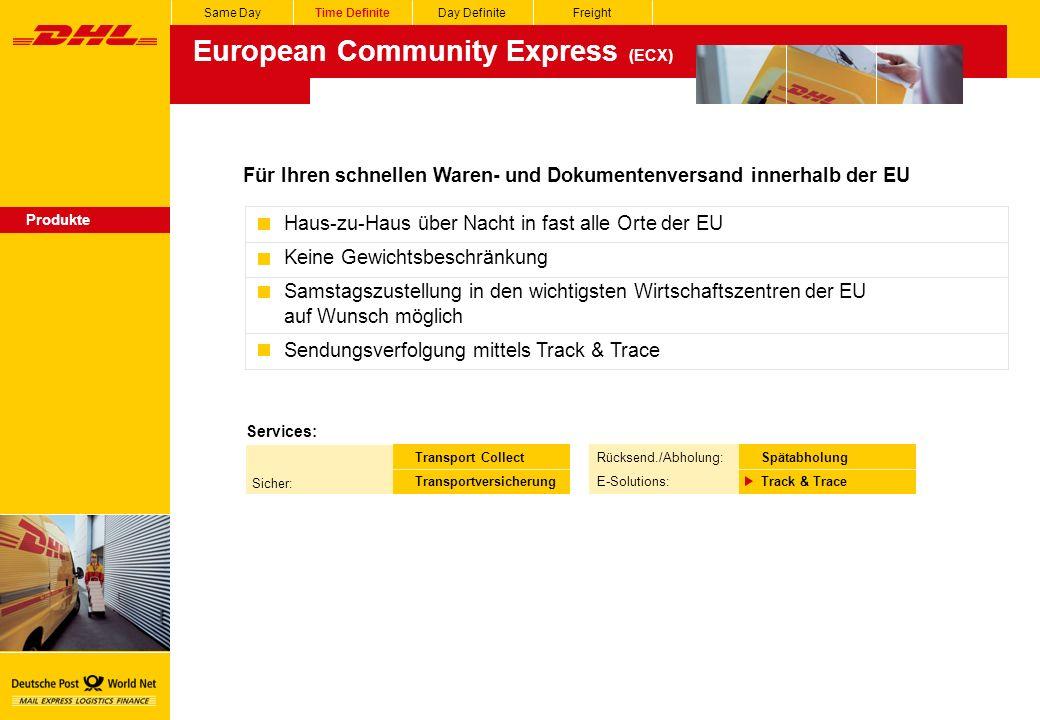 Same DayTime DefiniteDay DefiniteFreight Für Ihren schnellen Waren- und Dokumentenversand innerhalb der EU European Community Express (ECX) Produkte Haus-zu-Haus über Nacht in fast alle Orte der EU Keine Gewichtsbeschränkung Samstagszustellung in den wichtigsten Wirtschaftszentren der EU auf Wunsch möglich Sendungsverfolgung mittels Track & Trace Services: Transport Collect Transportversicherung Spätabholung Track & Trace Rücksend./Abholung: E-Solutions: Sicher: