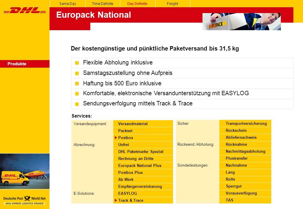 Services: Sicher: Rücksend./Abholung: Sonderleistungen: Transportversicherung Rückschein Abliefernachweis Rücknahme Nachmittagsabholung Plustransfer Nachnahme Lang Rolle Sperrgut Vorausverfügung TAS Versandequipment: Abrechnung: E-Solutions: Versandmaterial Packset Postbox Unfrei DHL Paketmarke Spezial Rechnung an Dritte Europack National Plus Postbox Plus Ab Werk Empfängervereinbarung EASYLOG Track & Trace Same DayTime DefiniteDay DefiniteFreight Europack National Produkte Der kostengünstige und pünktliche Paketversand bis 31,5 kg Flexible Abholung inklusive Samstagszustellung ohne Aufpreis Haftung bis 500 Euro inklusive Komfortable, elektronische Versandunterstützung mit EASYLOG Sendungsverfolgung mittels Track & Trace