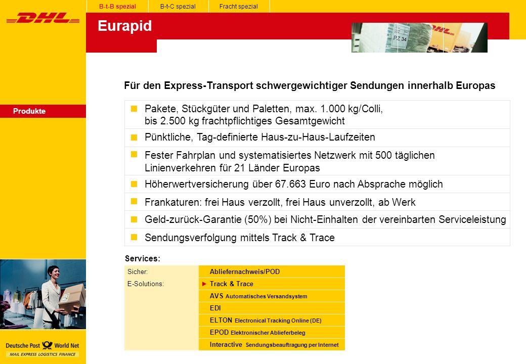Eurapid Produkte B-t-B spezialB-t-C spezialFracht spezial Für den Express-Transport schwergewichtiger Sendungen innerhalb Europas Pakete, Stückgüter und Paletten, max.
