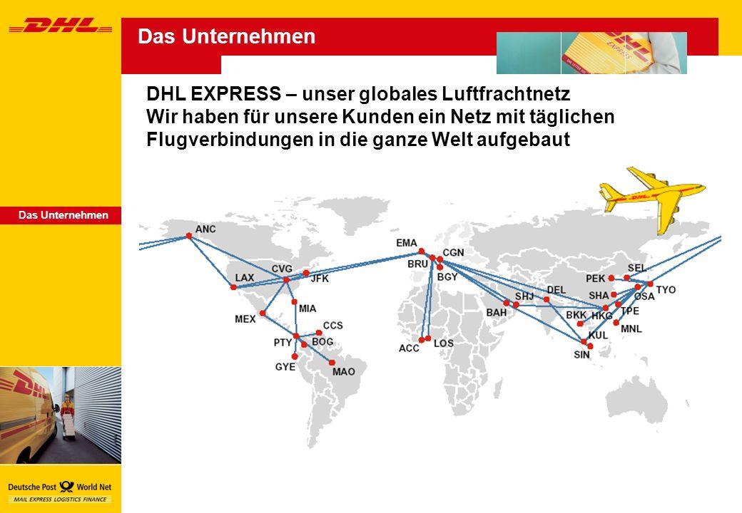 Das Unternehmen DHL EXPRESS – unser globales Luftfrachtnetz Wir haben für unsere Kunden ein Netz mit täglichen Flugverbindungen in die ganze Welt aufgebaut