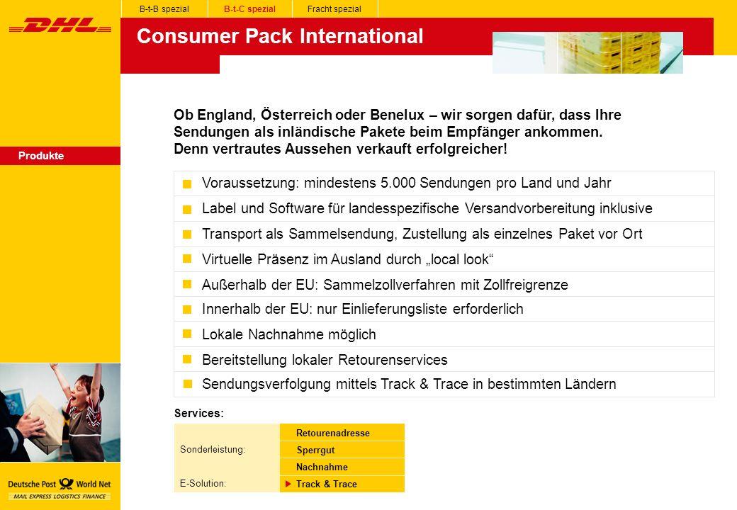 Consumer Pack International Produkte Retourenadresse Sperrgut Nachnahme Track & Trace Services: Sonderleistung: E-Solution: B-t-B spezialB-t-C spezialFracht spezial Ob England, Österreich oder Benelux – wir sorgen dafür, dass Ihre Sendungen als inländische Pakete beim Empfänger ankommen.