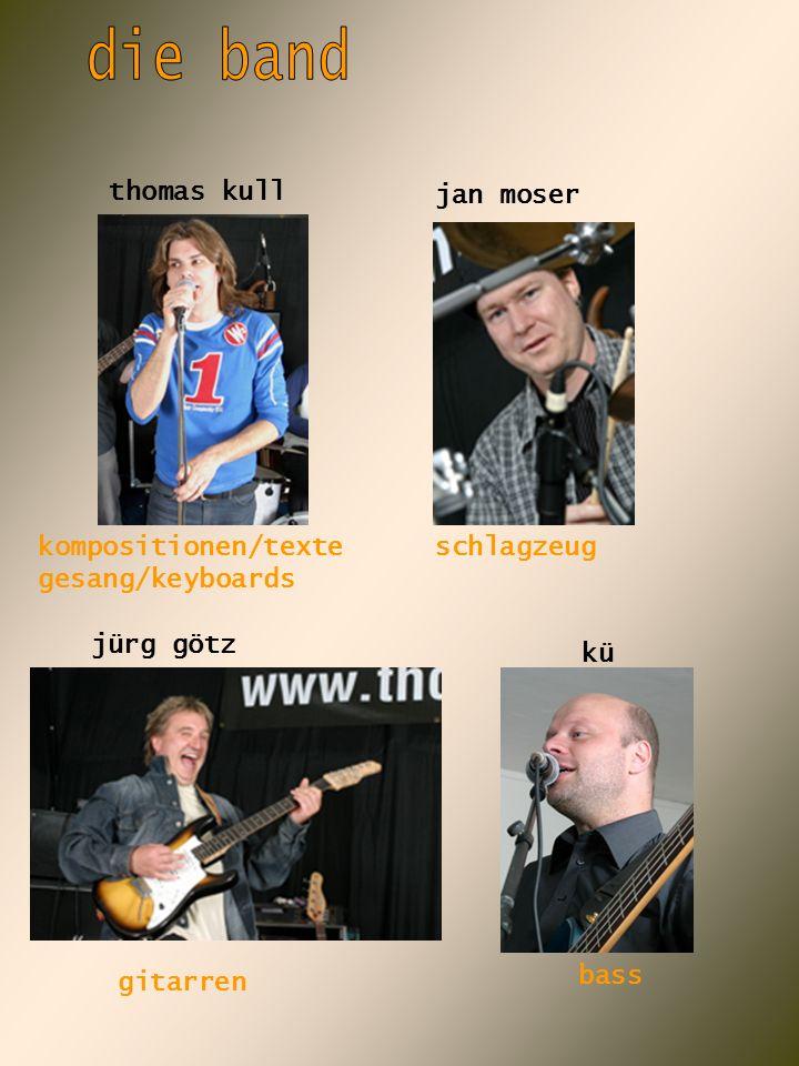 thomas kull jan moser jürg götz kü kompositionen/texte gesang/keyboards schlagzeug gitarren bass