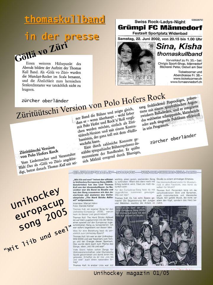 thomaskullband in der presse thomaskullband in der presse Göllä vo Züri Züritüütschi Version von Polo Hofers Rock Unihockey magazin 01/05 Unihockey eu