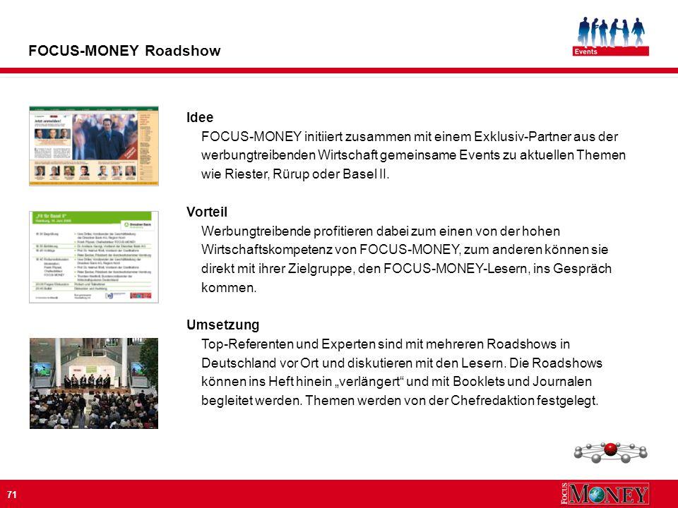 71 Idee FOCUS-MONEY initiiert zusammen mit einem Exklusiv-Partner aus der werbungtreibenden Wirtschaft gemeinsame Events zu aktuellen Themen wie Riester, Rürup oder Basel II.