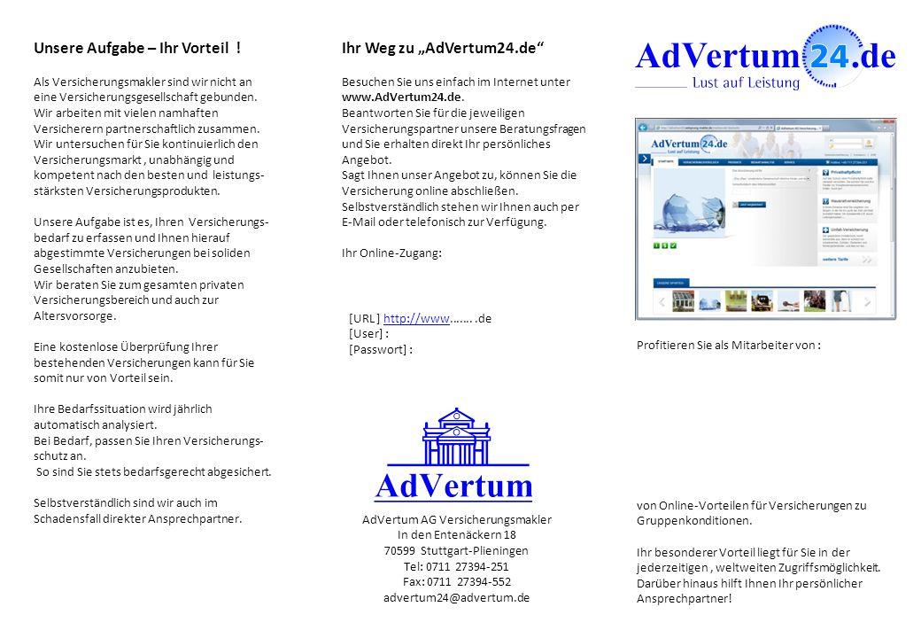 Unser Online-Kundenportal Über die Website www.advertum24.de bieten wir Ihnen neben zahlreichen Produktinformationen die Möglichkeit zur Angebotsberechnung und zum Online-Abschluss Ihrer Versicherungen.