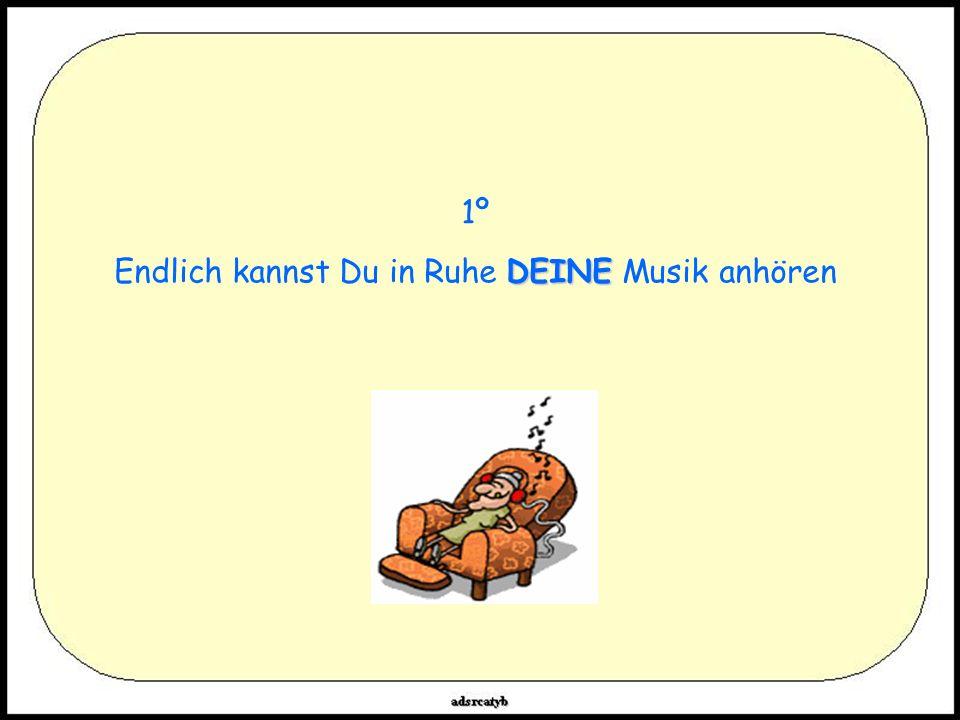 1º DEINE Endlich kannst Du in Ruhe DEINE Musik anhören