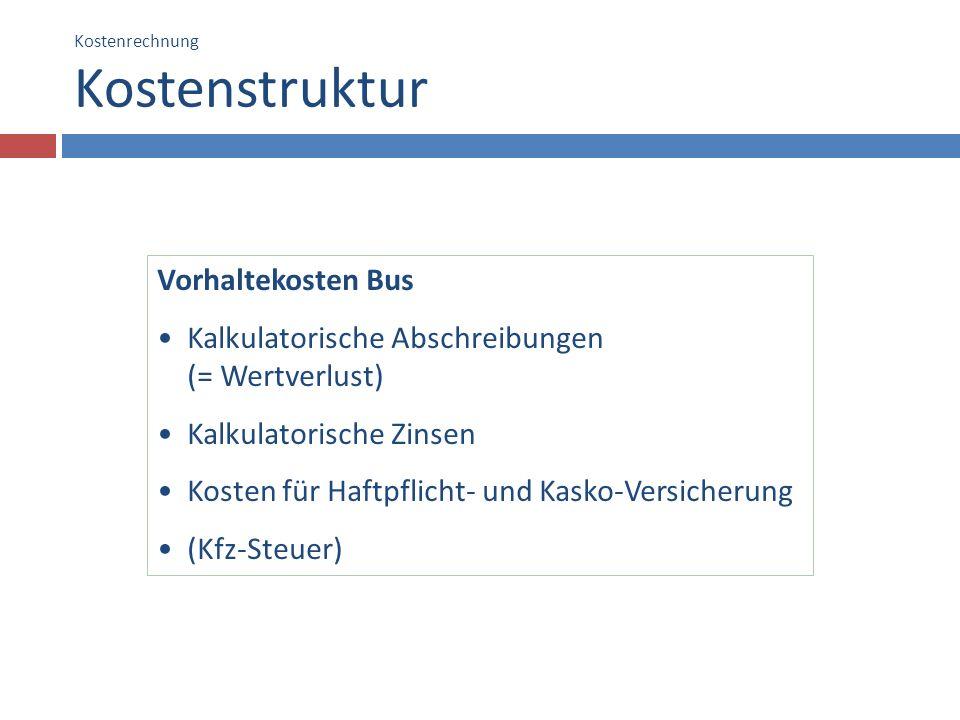 Kostenrechnung Kostenstruktur 12 Vorhaltekosten Bus Kalkulatorische Abschreibungen (= Wertverlust) Kalkulatorische Zinsen Kosten für Haftpflicht- und