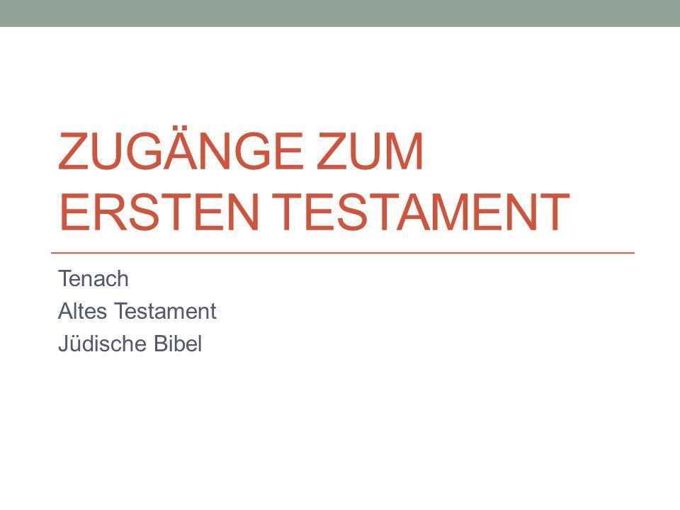 ZUGÄNGE ZUM ERSTEN TESTAMENT Tenach Altes Testament Jüdische Bibel