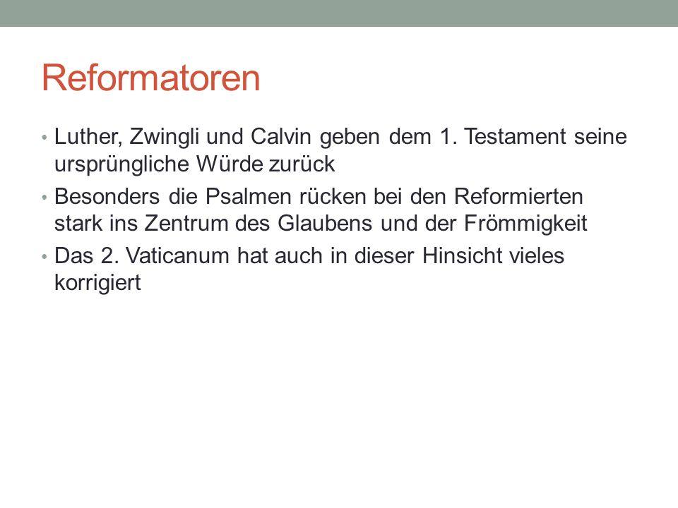 Reformatoren Luther, Zwingli und Calvin geben dem 1. Testament seine ursprüngliche Würde zurück Besonders die Psalmen rücken bei den Reformierten star