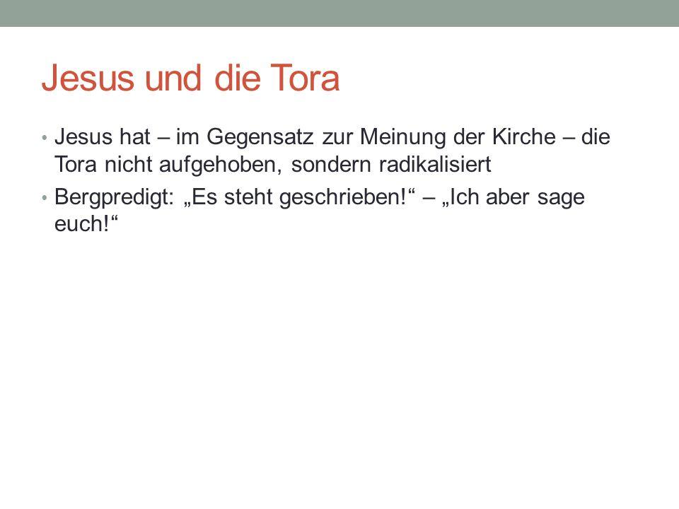 Jesus und die Tora Jesus hat – im Gegensatz zur Meinung der Kirche – die Tora nicht aufgehoben, sondern radikalisiert Bergpredigt: Es steht geschriebe
