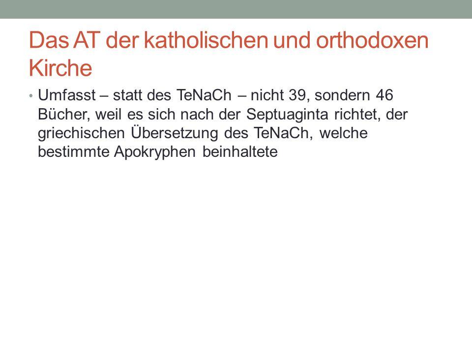 Das AT der katholischen und orthodoxen Kirche Umfasst – statt des TeNaCh – nicht 39, sondern 46 Bücher, weil es sich nach der Septuaginta richtet, der