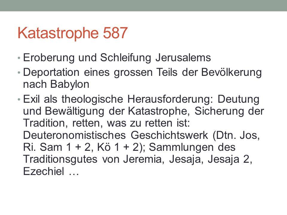 Katastrophe 587 Eroberung und Schleifung Jerusalems Deportation eines grossen Teils der Bevölkerung nach Babylon Exil als theologische Herausforderung