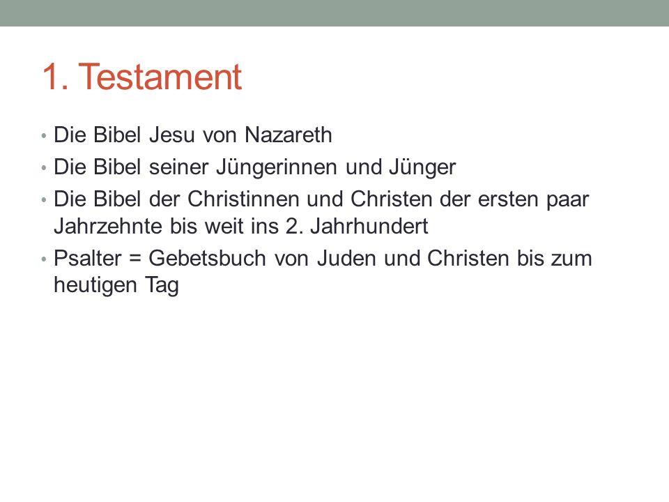 1. Testament Die Bibel Jesu von Nazareth Die Bibel seiner Jüngerinnen und Jünger Die Bibel der Christinnen und Christen der ersten paar Jahrzehnte bis