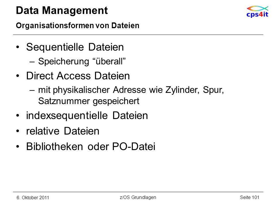 Data Management Organisationsformen von Dateien Sequentielle Dateien –Speicherung überall Direct Access Dateien –mit physikalischer Adresse wie Zylind