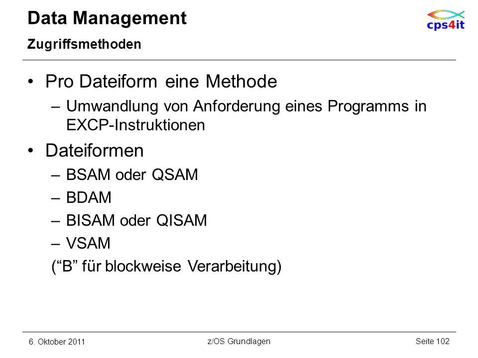 Data Management Zugriffsmethoden Pro Dateiform eine Methode –Umwandlung von Anforderung eines Programms in EXCP-Instruktionen Dateiformen –BSAM oder Q
