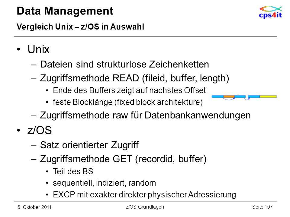 Data Management Vergleich Unix – z/OS in Auswahl Unix –Dateien sind strukturlose Zeichenketten –Zugriffsmethode READ (fileid, buffer, length) Ende des