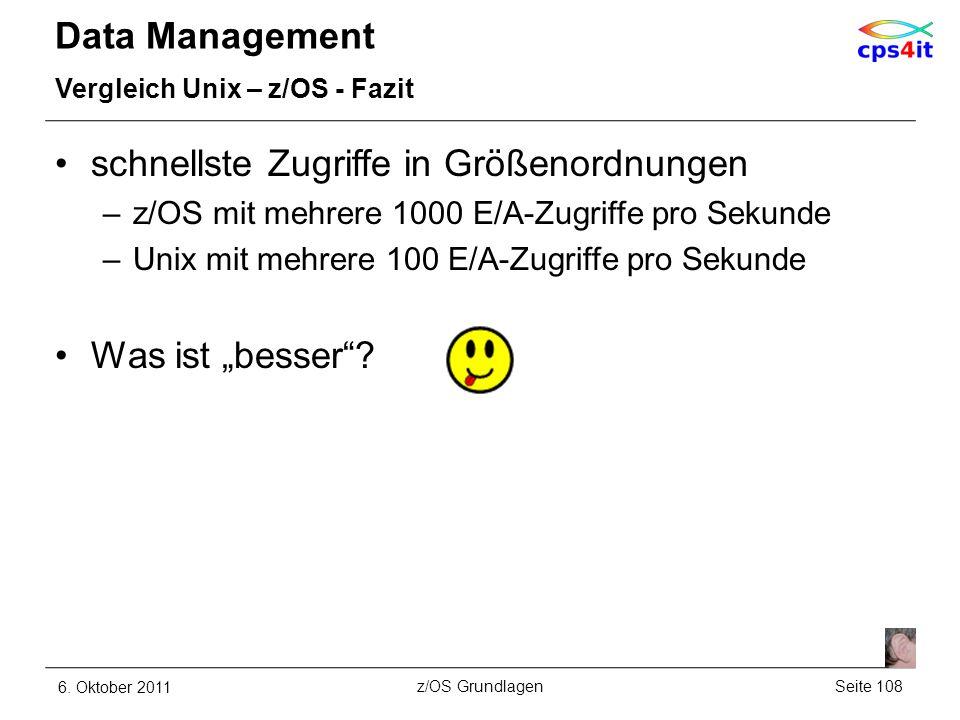 Data Management Vergleich Unix – z/OS - Fazit schnellste Zugriffe in Größenordnungen –z/OS mit mehrere 1000 E/A-Zugriffe pro Sekunde –Unix mit mehrere