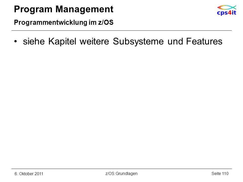 Program Management Programmentwicklung im z/OS siehe Kapitel weitere Subsysteme und Features 6. Oktober 2011Seite 110z/OS Grundlagen