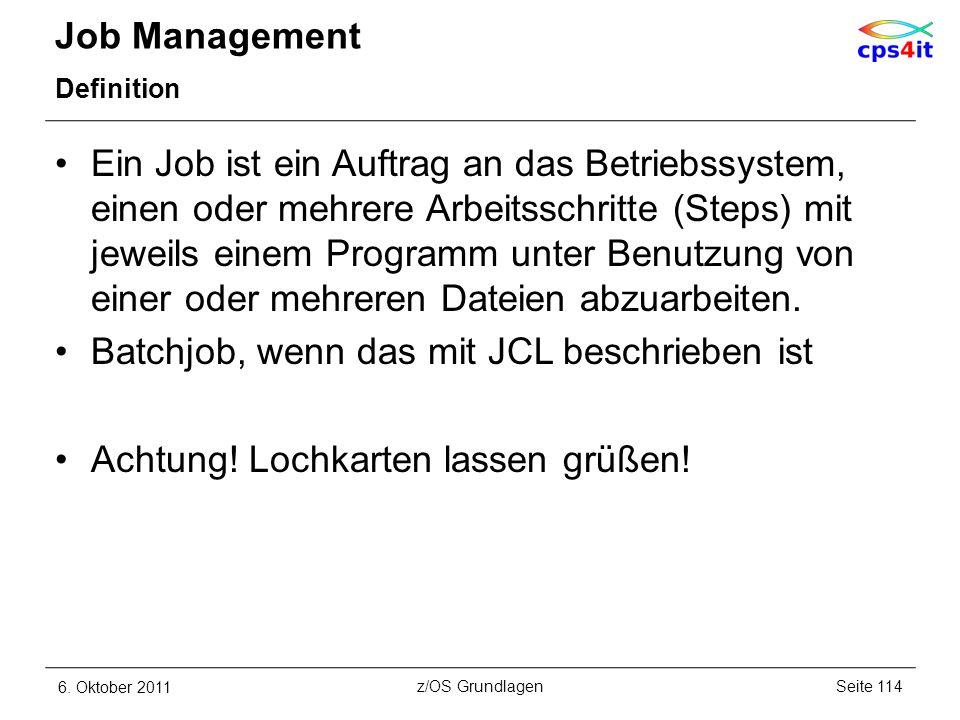 Job Management Definition Ein Job ist ein Auftrag an das Betriebssystem, einen oder mehrere Arbeitsschritte (Steps) mit jeweils einem Programm unter B