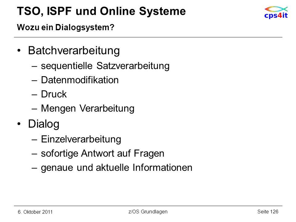 TSO, ISPF und Online Systeme Wozu ein Dialogsystem? Batchverarbeitung –sequentielle Satzverarbeitung –Datenmodifikation –Druck –Mengen Verarbeitung Di