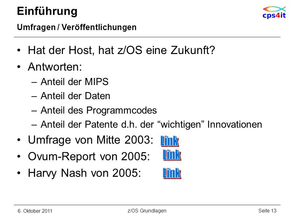 Einführung Umfragen / Veröffentlichungen Hat der Host, hat z/OS eine Zukunft? Antworten: –Anteil der MIPS –Anteil der Daten –Anteil des Programmcodes