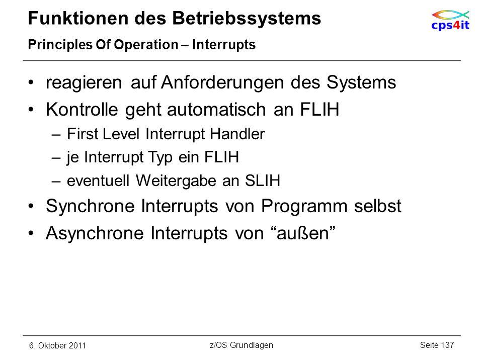 Funktionen des Betriebssystems Principles Of Operation – Interrupts reagieren auf Anforderungen des Systems Kontrolle geht automatisch an FLIH –First