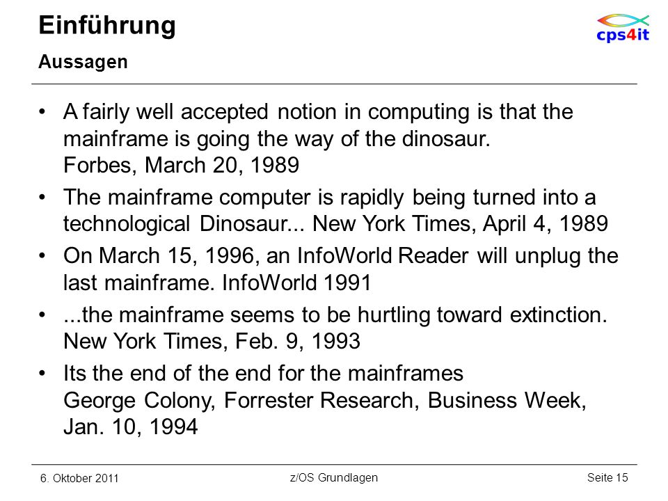 Einführung Aussagen A fairly well accepted notion in computing is that the mainframe is going the way of the dinosaur.