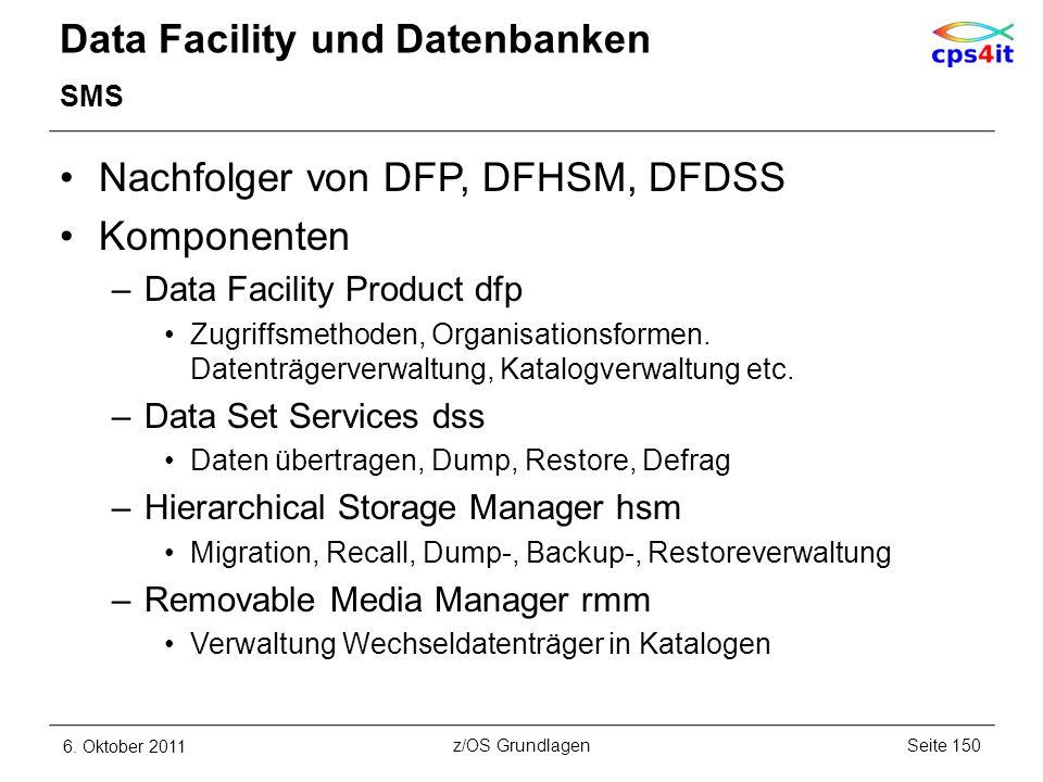 Data Facility und Datenbanken SMS Nachfolger von DFP, DFHSM, DFDSS Komponenten –Data Facility Product dfp Zugriffsmethoden, Organisationsformen. Daten